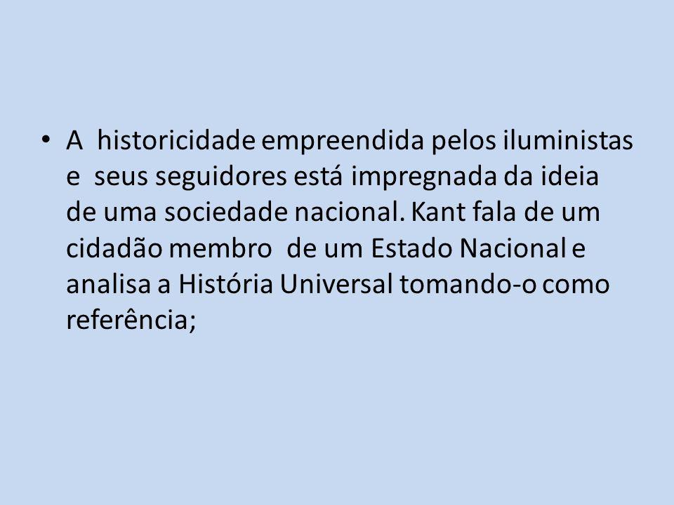 A historicidade empreendida pelos iluministas e seus seguidores está impregnada da ideia de uma sociedade nacional.
