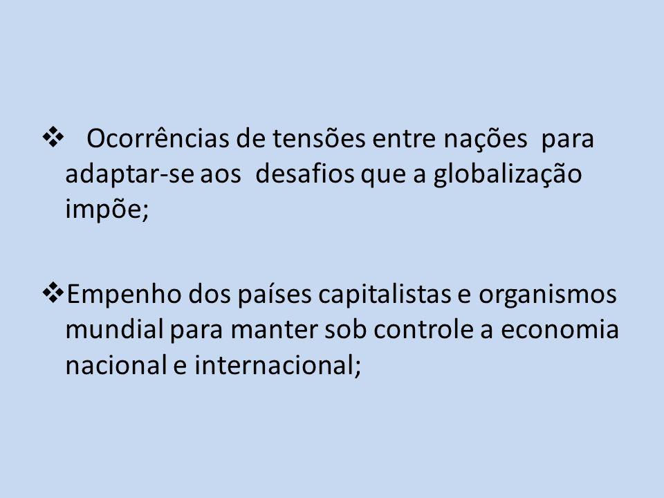 Ocorrências de tensões entre nações para adaptar-se aos desafios que a globalização impõe;