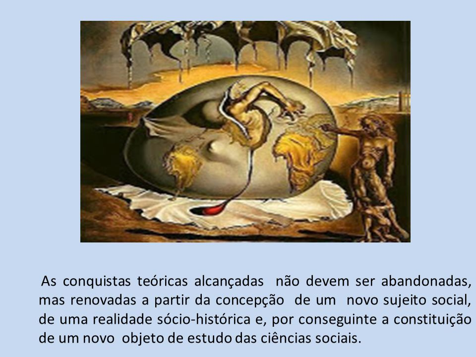As conquistas teóricas alcançadas não devem ser abandonadas, mas renovadas a partir da concepção de um novo sujeito social, de uma realidade sócio-histórica e, por conseguinte a constituição de um novo objeto de estudo das ciências sociais.