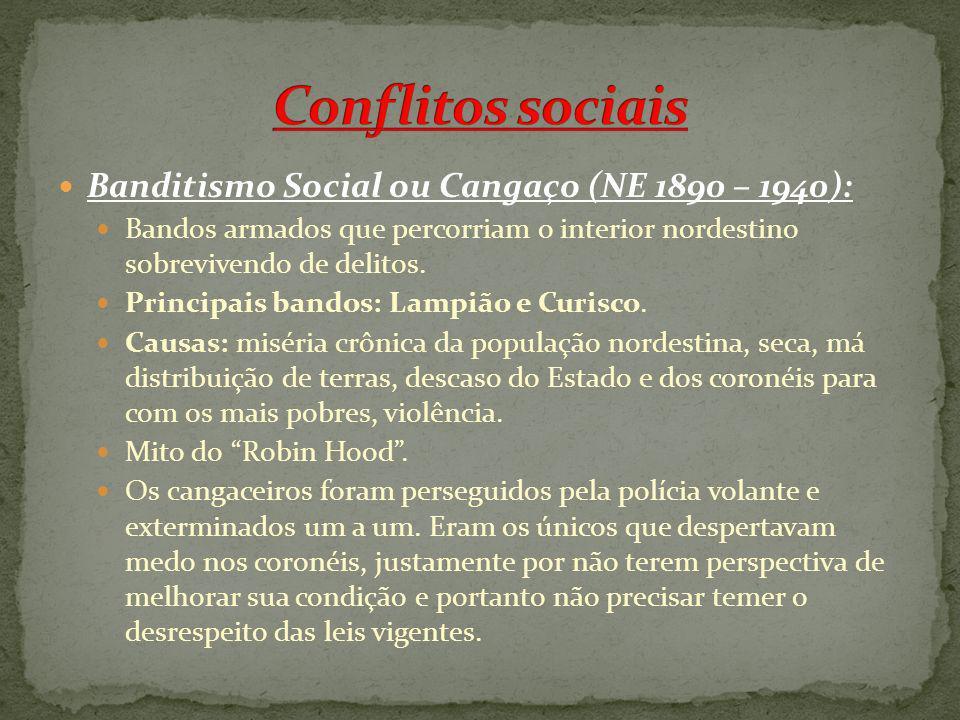 Conflitos sociais Banditismo Social ou Cangaço (NE 1890 – 1940):