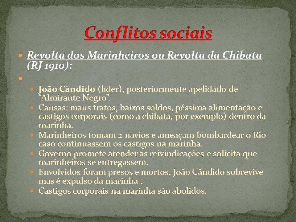 Conflitos sociais Revolta dos Marinheiros ou Revolta da Chibata (RJ 1910): João Cândido (líder), posteriormente apelidado de Almirante Negro .