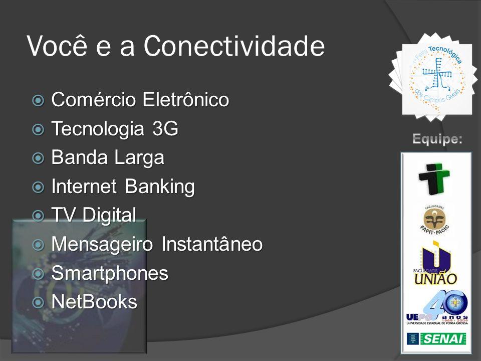 Você e a Conectividade Comércio Eletrônico Tecnologia 3G Banda Larga