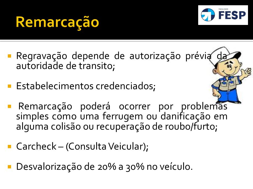 Remarcação Regravação depende de autorização prévia da autoridade de transito; Estabelecimentos credenciados;