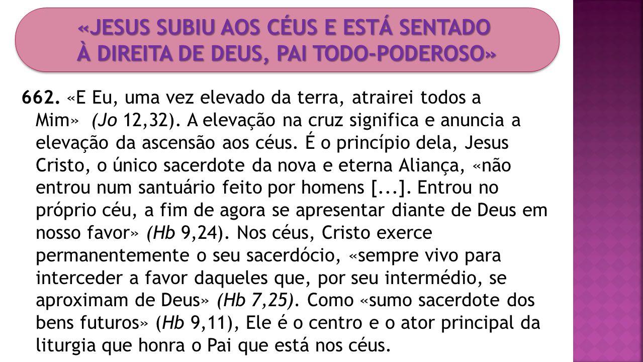 «JESUS SUBIU AOS CÉUS E ESTÁ SENTADO À DIREITA DE DEUS, PAI TODO-PODEROSO»