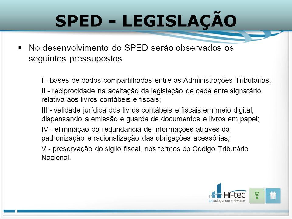 SPED - LEGISLAÇÃO No desenvolvimento do SPED serão observados os seguintes pressupostos.