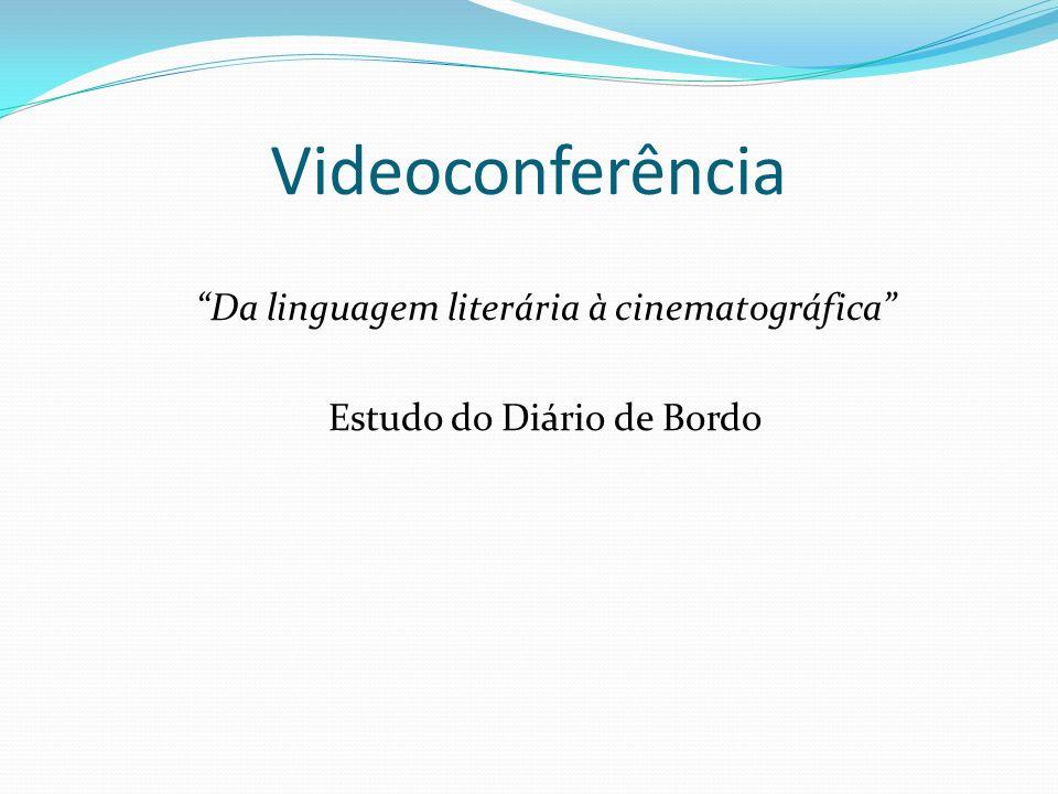 Da linguagem literária à cinematográfica Estudo do Diário de Bordo