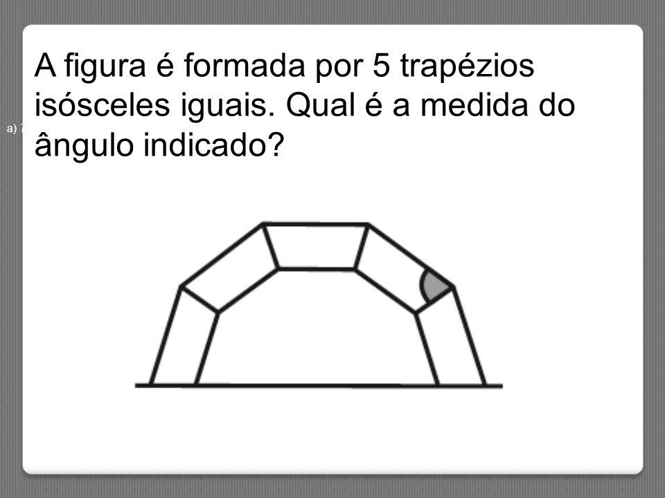 A figura é formada por 5 trapézios isósceles iguais