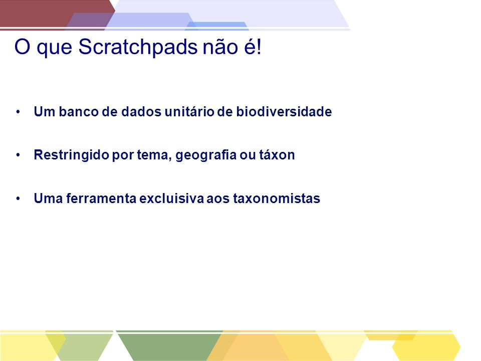 O que Scratchpads não é! Um banco de dados unitário de biodiversidade
