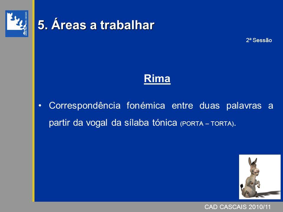 5. Áreas a trabalhar 2ª Sessão. Rima. Correspondência fonémica entre duas palavras a partir da vogal da sílaba tónica (PORTA – TORTA).