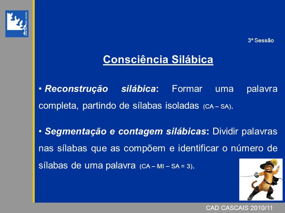 3ª Sessão Consciência Silábica. Reconstrução silábica: Formar uma palavra completa, partindo de sílabas isoladas (CA – SA).