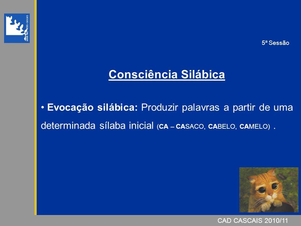 5ª Sessão Consciência Silábica. Evocação silábica: Produzir palavras a partir de uma determinada sílaba inicial (CA – CASACO, CABELO, CAMELO) .