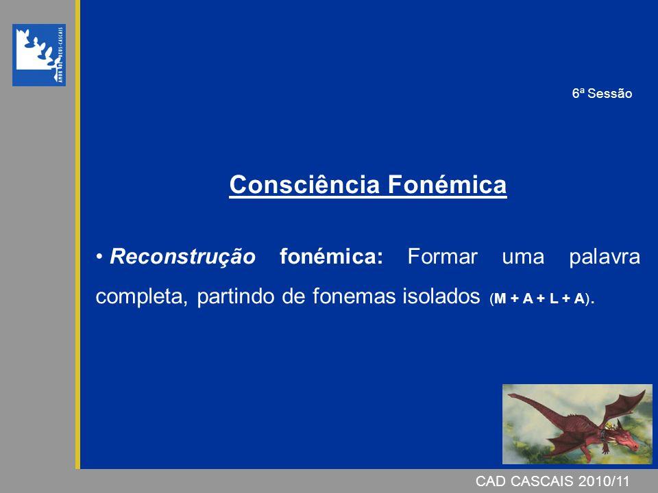 6ª Sessão Consciência Fonémica. Reconstrução fonémica: Formar uma palavra completa, partindo de fonemas isolados (M + A + L + A).