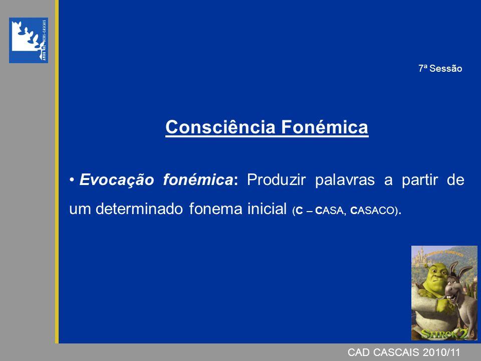 7ª Sessão Consciência Fonémica. Evocação fonémica: Produzir palavras a partir de um determinado fonema inicial (C – CASA, CASACO).
