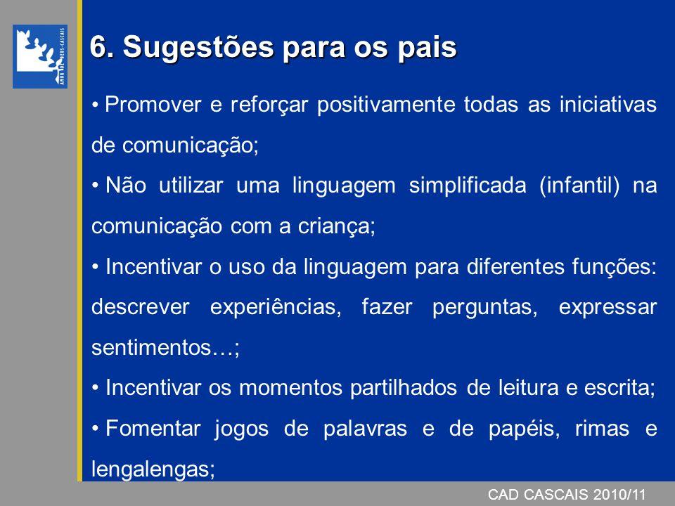6. Sugestões para os pais Promover e reforçar positivamente todas as iniciativas de comunicação;