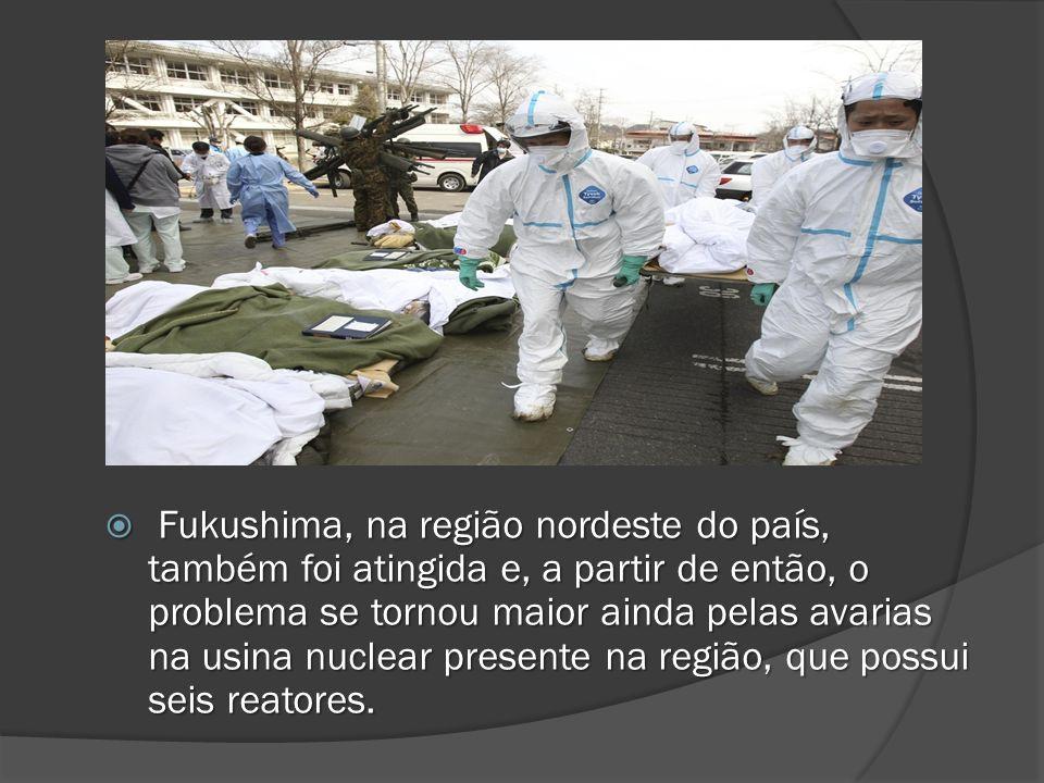 Fukushima, na região nordeste do país, também foi atingida e, a partir de então, o problema se tornou maior ainda pelas avarias na usina nuclear presente na região, que possui seis reatores.