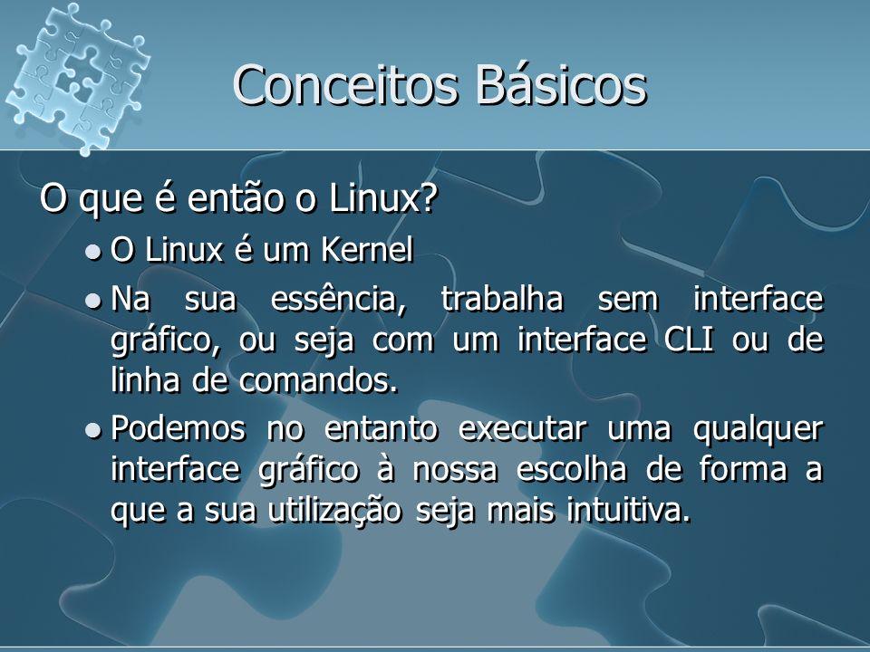 Conceitos Básicos O que é então o Linux O Linux é um Kernel