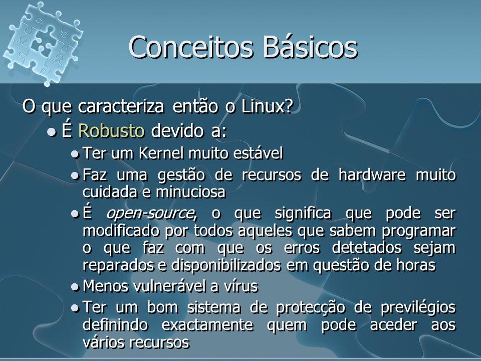 Conceitos Básicos O que caracteriza então o Linux É Robusto devido a: