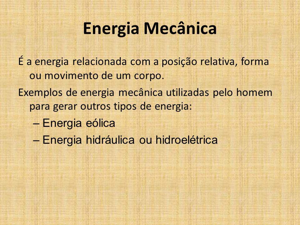 Energia Mecânica É a energia relacionada com a posição relativa, forma ou movimento de um corpo.