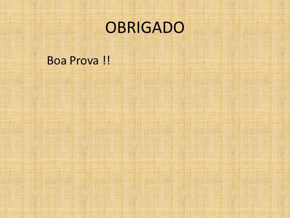OBRIGADO Boa Prova !!