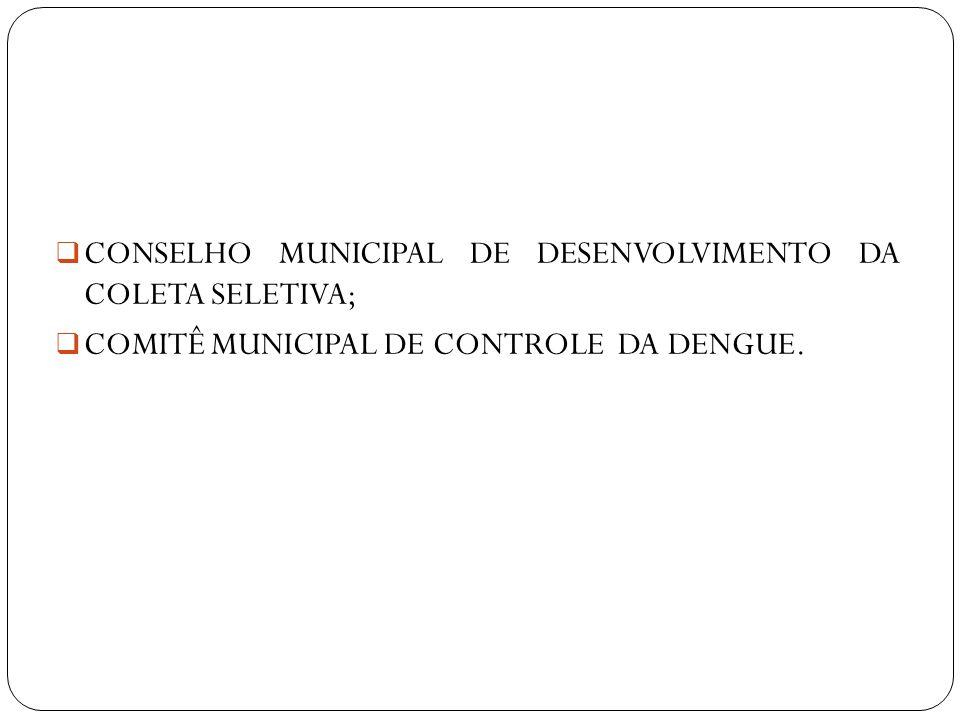 CONSELHO MUNICIPAL DE DESENVOLVIMENTO DA COLETA SELETIVA;