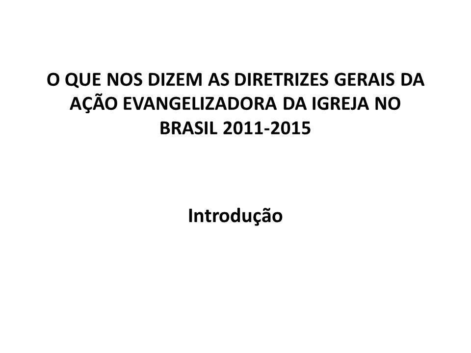 O QUE NOS DIZEM AS DIRETRIZES GERAIS DA AÇÃO EVANGELIZADORA DA IGREJA NO BRASIL 2011-2015