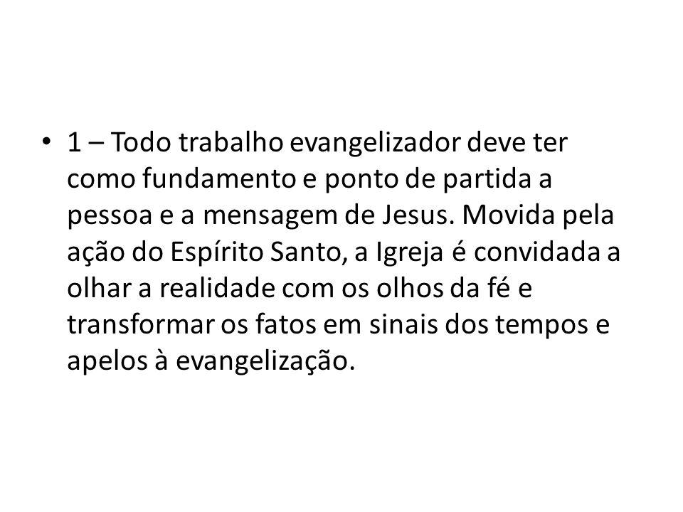 1 – Todo trabalho evangelizador deve ter como fundamento e ponto de partida a pessoa e a mensagem de Jesus.