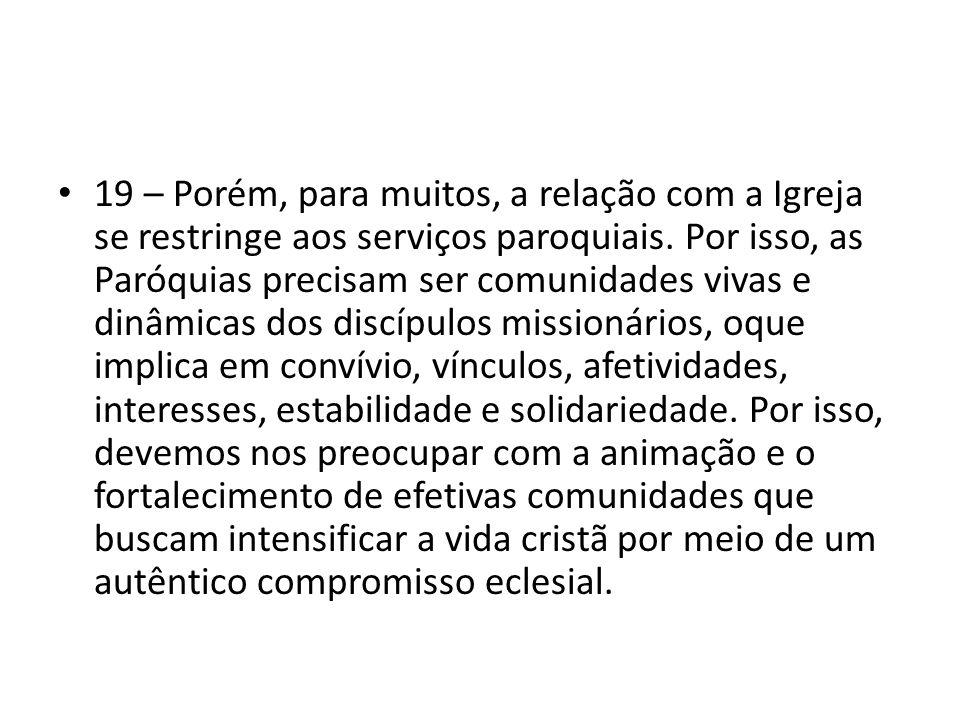 19 – Porém, para muitos, a relação com a Igreja se restringe aos serviços paroquiais.