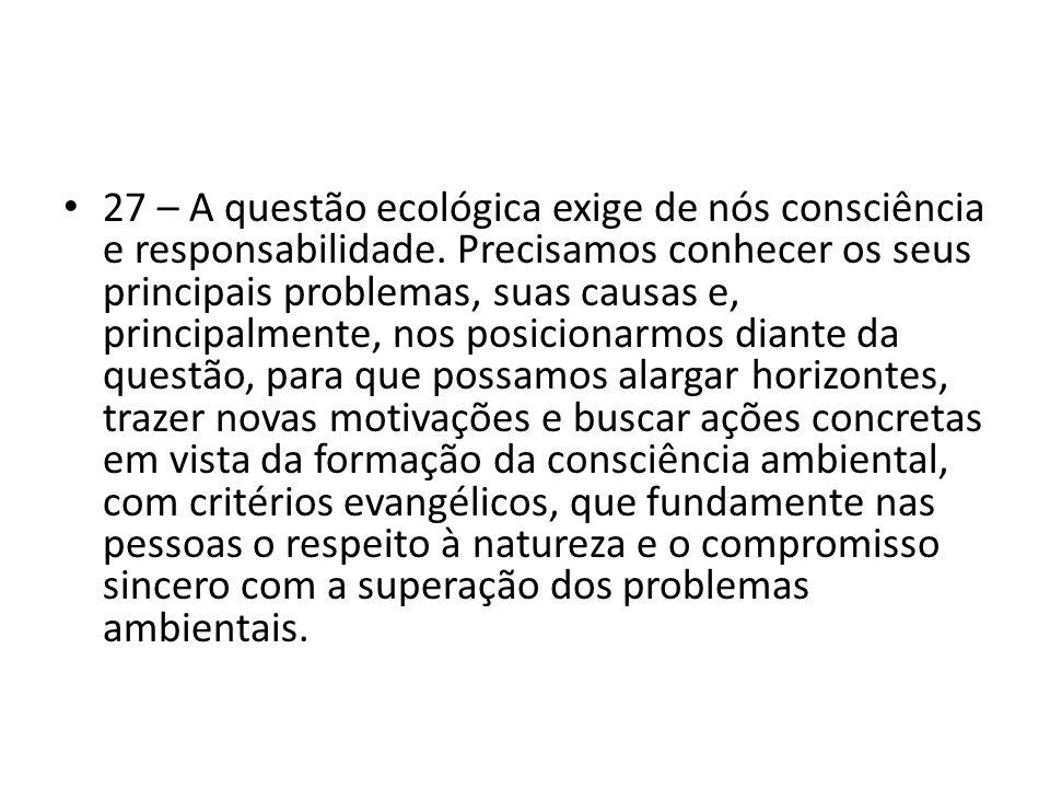 27 – A questão ecológica exige de nós consciência e responsabilidade
