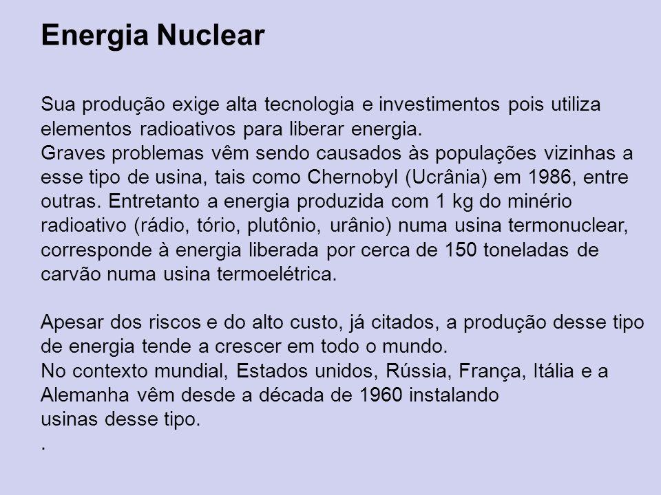 Energia Nuclear Sua produção exige alta tecnologia e investimentos pois utiliza elementos radioativos para liberar energia.