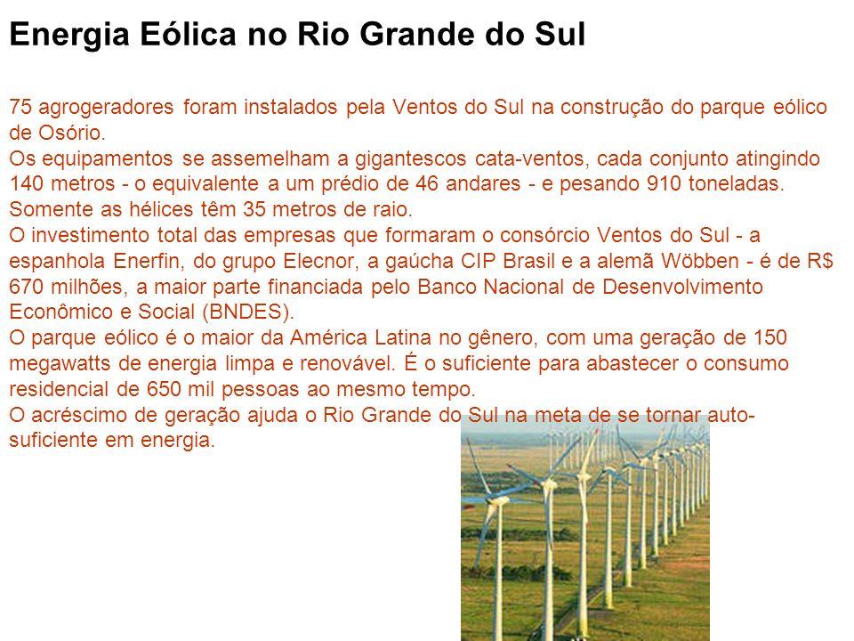 Energia Eólica no Rio Grande do Sul 75 agrogeradores foram instalados pela Ventos do Sul na construção do parque eólico de Osório.