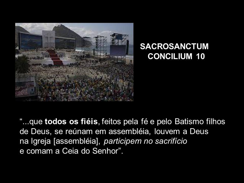 SACROSANCTUM CONCILIUM 10. ...que todos os fiéis, feitos pela fé e pelo Batismo filhos de Deus, se reúnam em assembléia, louvem a Deus.