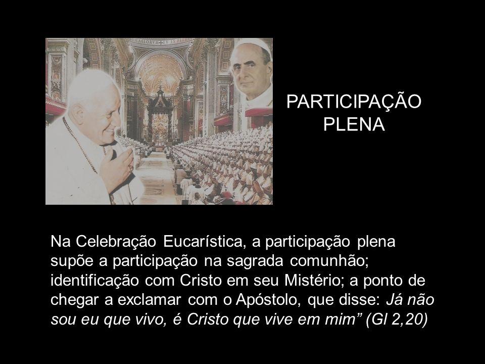PARTICIPAÇÃO PLENA Na Celebração Eucarística, a participação plena