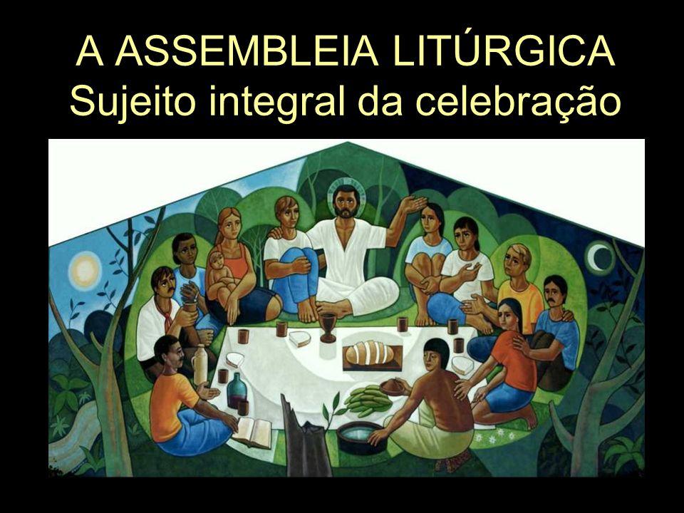 A ASSEMBLEIA LITÚRGICA Sujeito integral da celebração