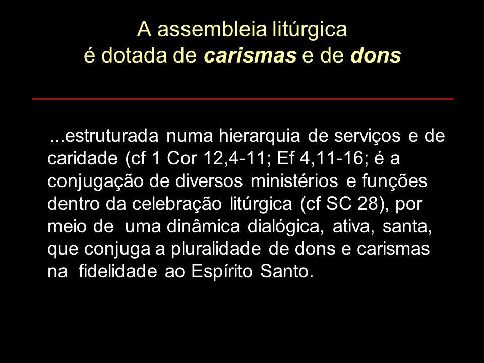 A assembleia litúrgica é dotada de carismas e de dons