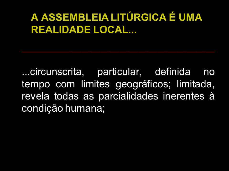 A ASSEMBLEIA LITÚRGICA É UMA REALIDADE LOCAL...