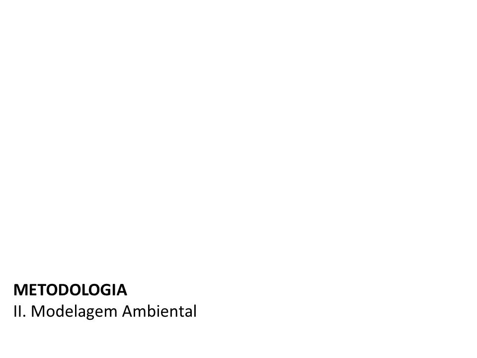 METODOLOGIA II. Modelagem Ambiental