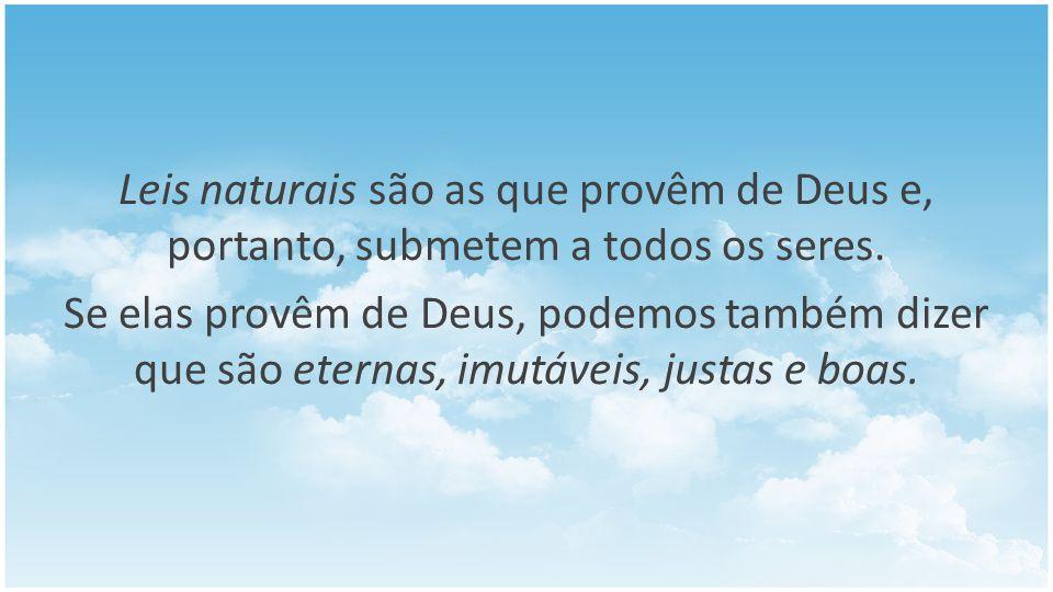 Leis naturais são as que provêm de Deus e, portanto, submetem a todos os seres.