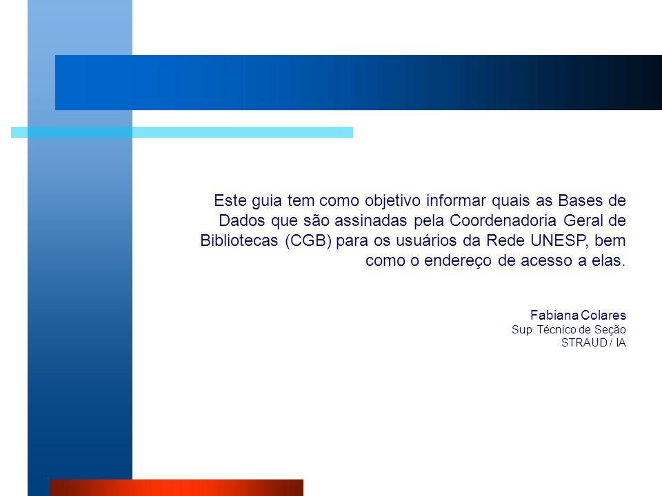 Este guia tem como objetivo informar quais as Bases de Dados que são assinadas pela Coordenadoria Geral de Bibliotecas (CGB) para os usuários da Rede UNESP, bem como o endereço de acesso a elas.