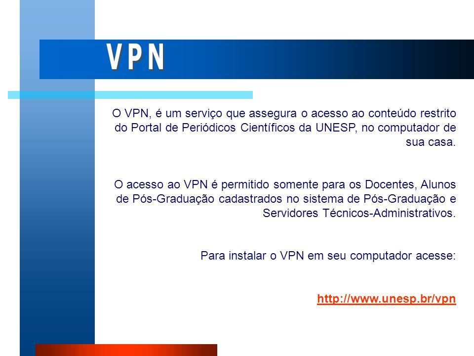 VPN O VPN, é um serviço que assegura o acesso ao conteúdo restrito do Portal de Periódicos Científicos da UNESP, no computador de sua casa.