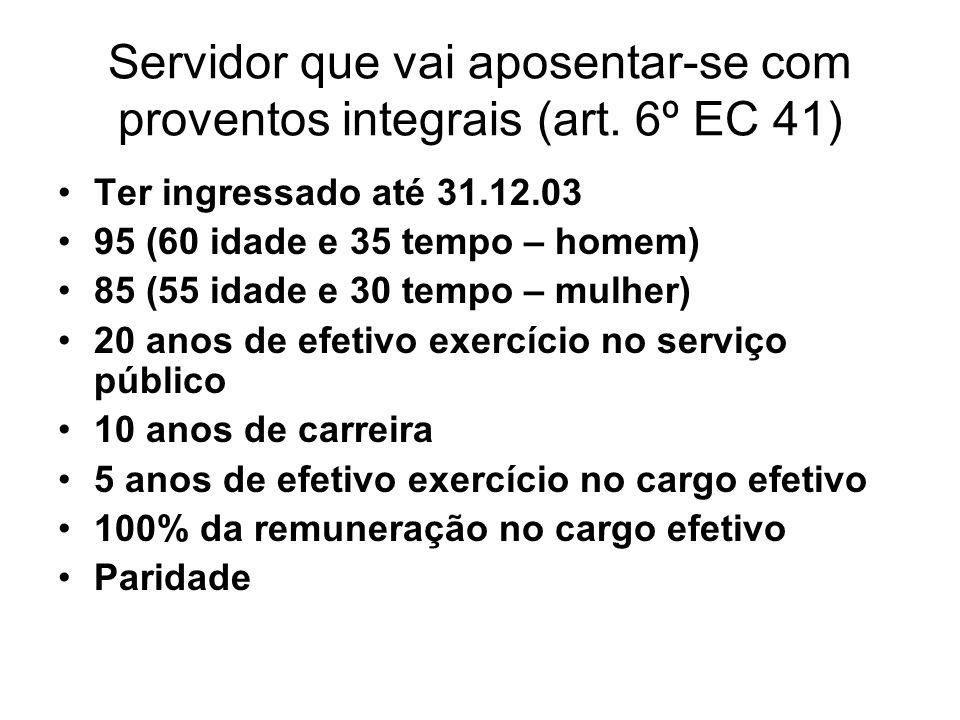 Servidor que vai aposentar-se com proventos integrais (art. 6º EC 41)