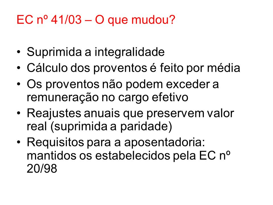 EC nº 41/03 – O que mudou Suprimida a integralidade. Cálculo dos proventos é feito por média.