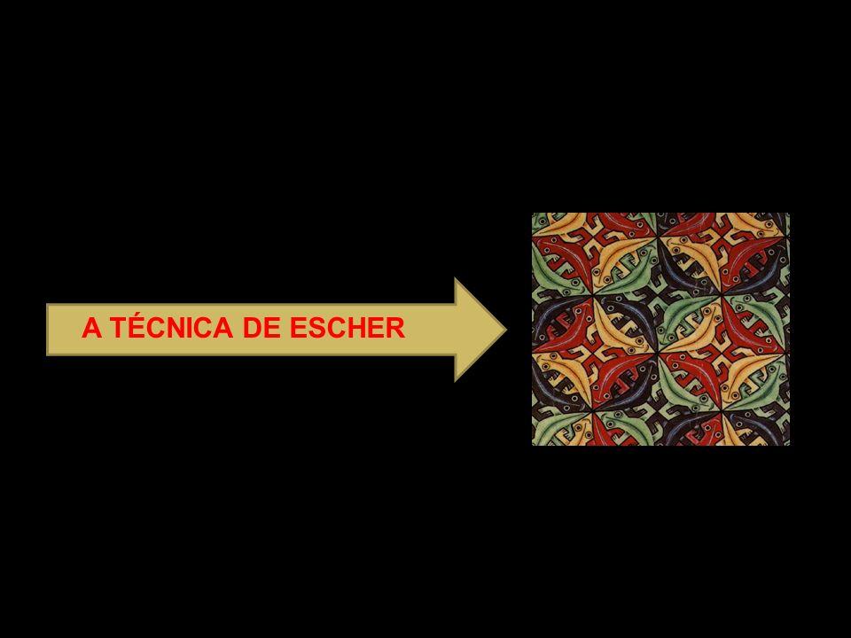 A TÉCNICA DE ESCHER