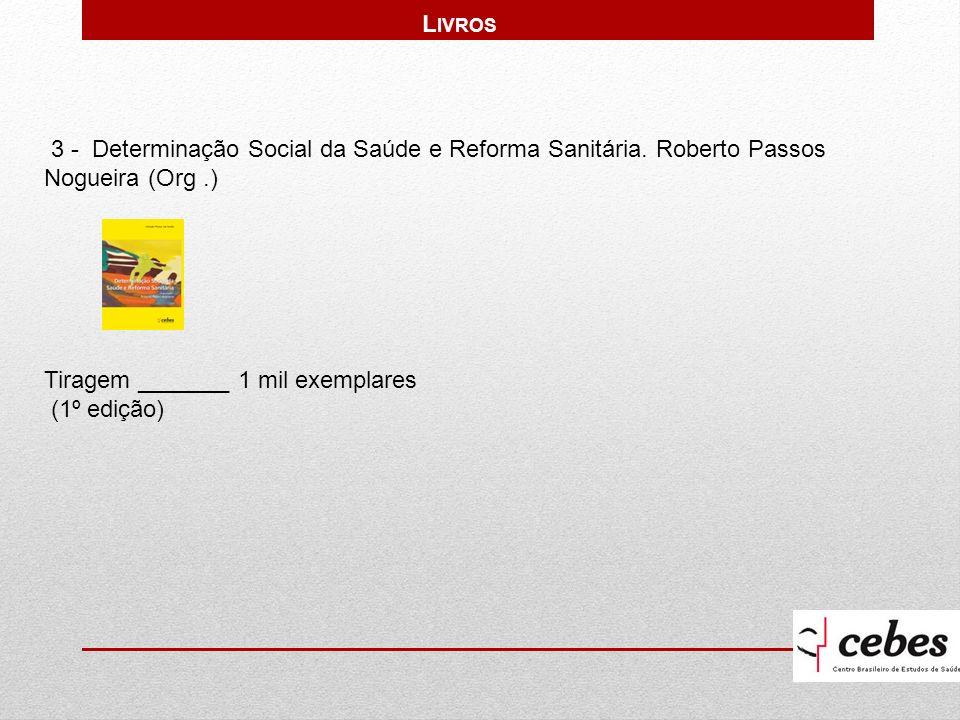 Livros 3 - Determinação Social da Saúde e Reforma Sanitária. Roberto Passos Nogueira (Org .) Tiragem _______ 1 mil exemplares.