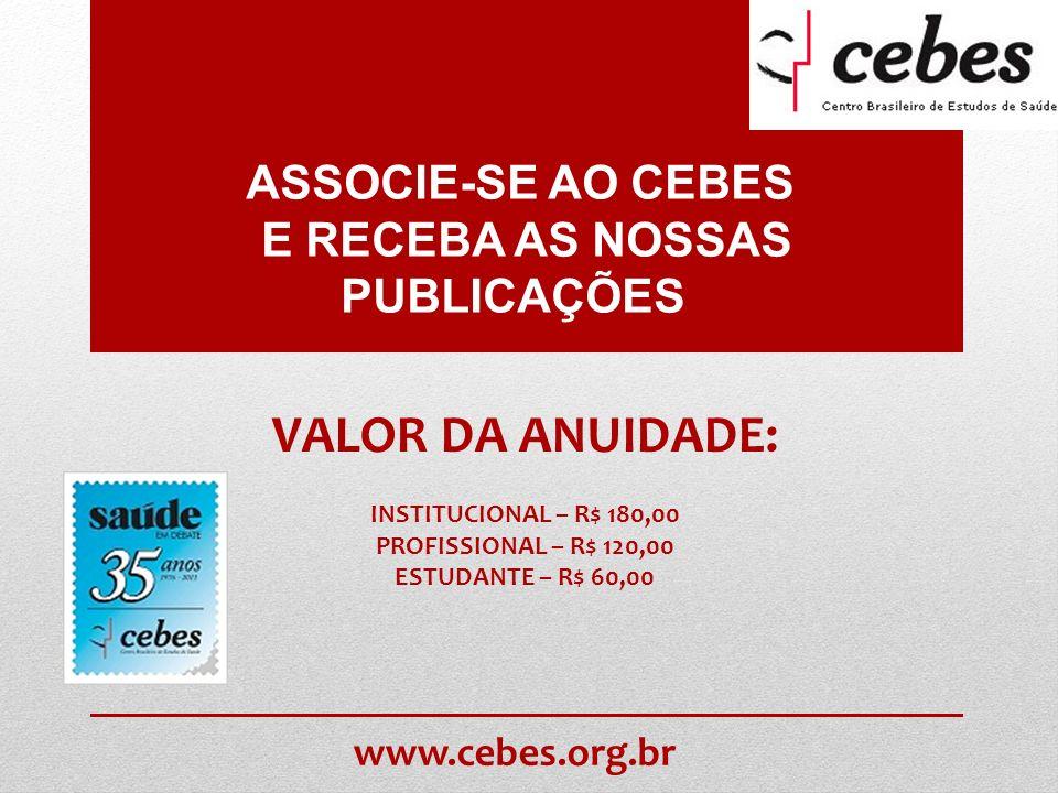 VALOR DA ANUIDADE: ASSOCIE-SE AO CEBES E RECEBA AS NOSSAS PUBLICAÇÕES.