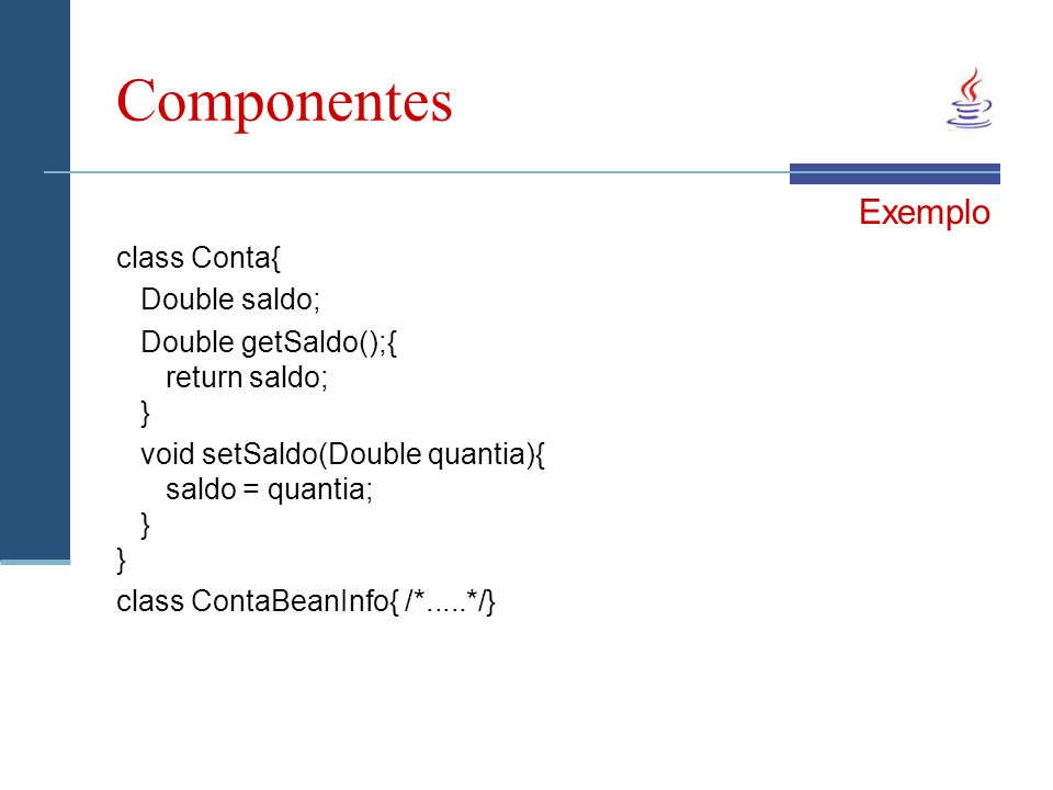 Componentes Exemplo class Conta{ Double saldo;