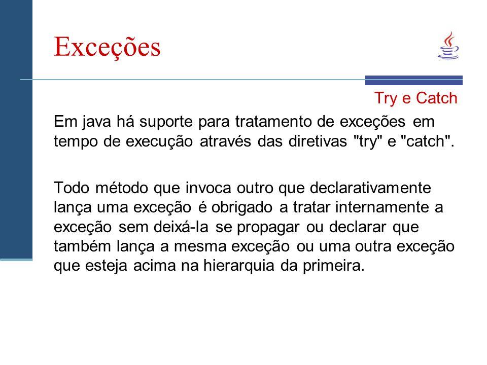 Exceções Try e Catch. Em java há suporte para tratamento de exceções em tempo de execução através das diretivas try e catch .