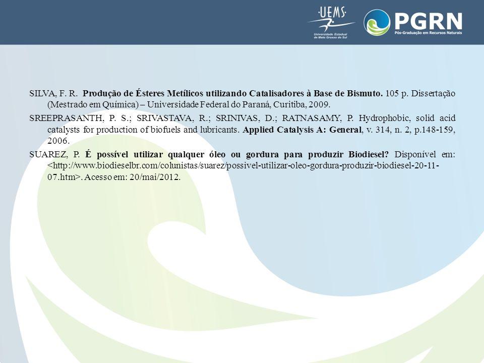 SILVA, F. R. Produção de Ésteres Metílicos utilizando Catalisadores à Base de Bismuto. 105 p. Dissertação (Mestrado em Química) – Universidade Federal do Paraná, Curitiba, 2009.