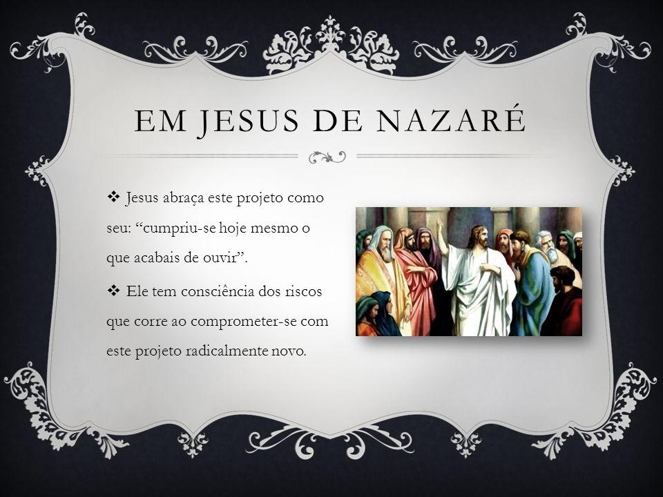 Em jesus de nazaré Jesus abraça este projeto como seu: cumpriu-se hoje mesmo o que acabais de ouvir .