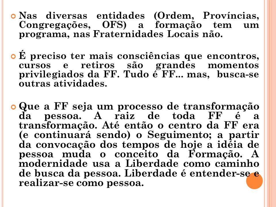 Nas diversas entidades (Ordem, Províncias, Congregações, OFS) a formação tem um programa, nas Fraternidades Locais não.