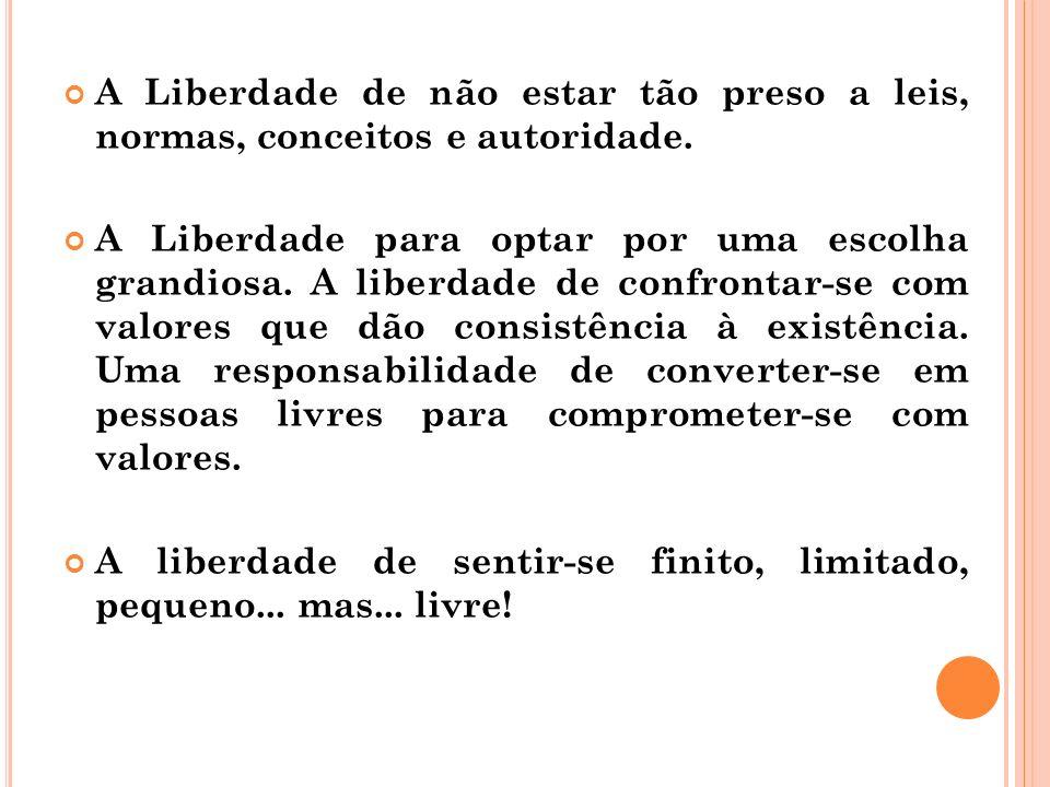 A Liberdade de não estar tão preso a leis, normas, conceitos e autoridade.